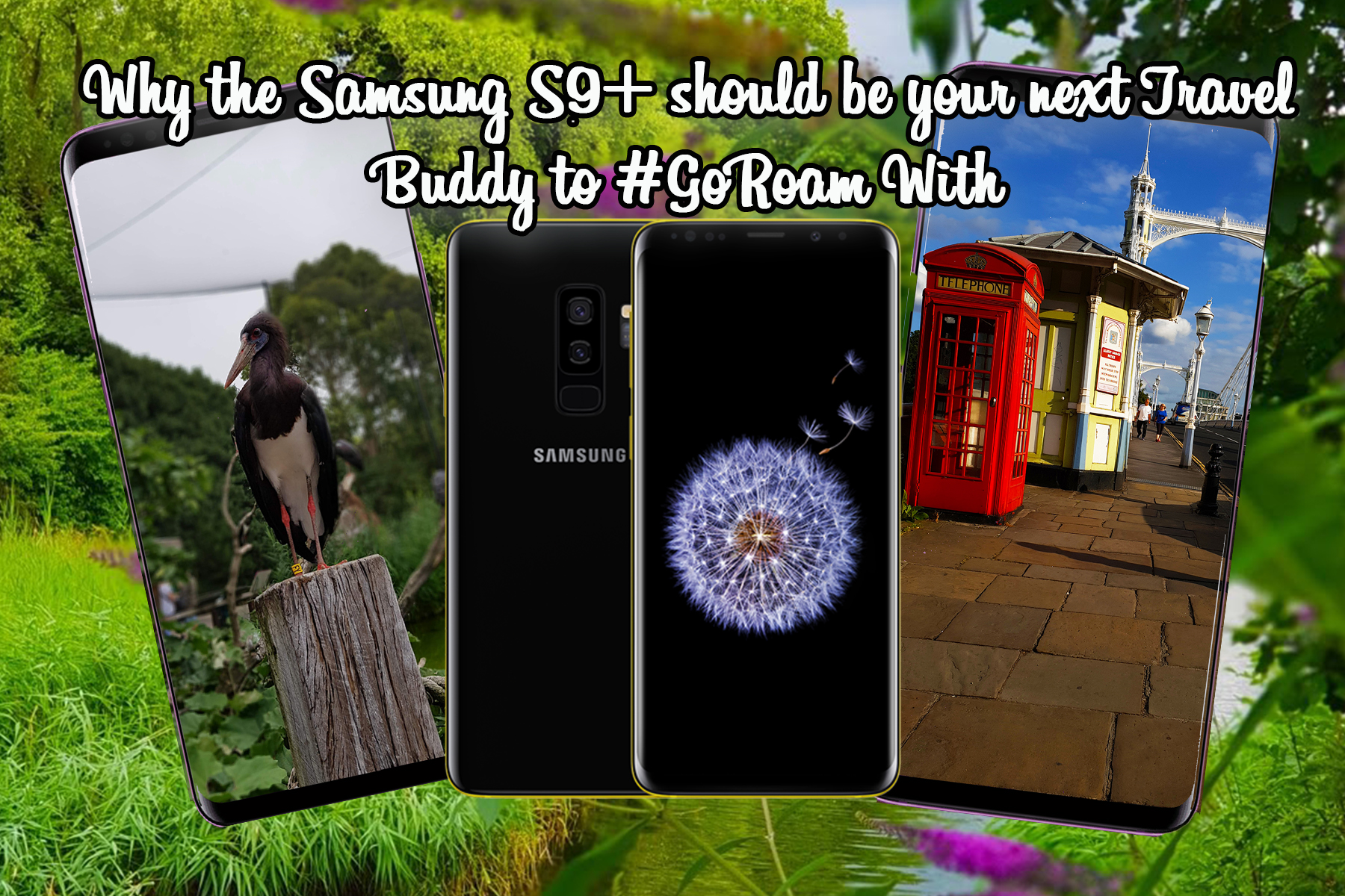 Why the Samsung S9 + should be your next Travel Buddy to #GoRoam With